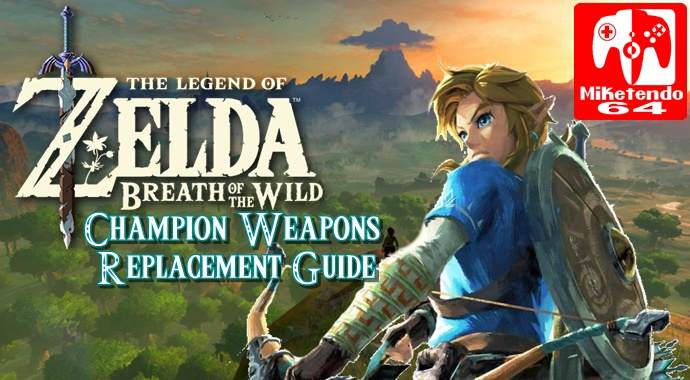 Zelda: Breath Of The Wild Champion Weapons Replacement Guide